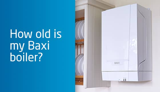 How old is my Baxi boiler?
